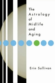 Astrology of Midlife and Aging ebook by Erin Sullivan