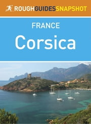 Corsica Rough Guides Snapshot France (includes Bastia, Île Rousse, Calvi, Ajaccio, Bonifacio and Corte) ebook by Rough Guides Ltd