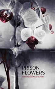 Prison Flowers ebook by Flavia Ribeiro de Castro