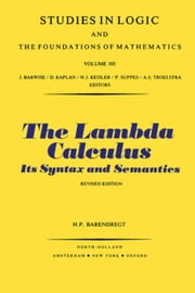 The Lambda Calculus: Its Syntax and Semantics ebook by Barendregt, H.P.