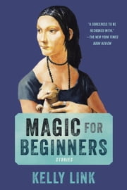 Magic for Beginners - Stories ebook by Kelly Link,Shelley Jackson