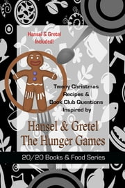 Twenty Christmas Recipes & Book Club Questions Inspired by Hansel & Gretel and The Hunger Games - Plus Bonus Content for Les Miserables ebook by Buffy Naillon