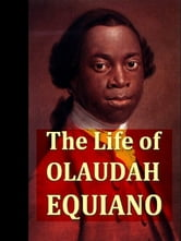The Interesting Narrative of the Life of Olaudah Equiano, Volumes I-II, Complete - Or Gustavus Vassa, the African, Written by Himself ebook by Olaudah Equiano