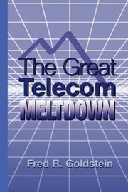 The Great Telecom Meltdown ebook by Goldstein, Fred