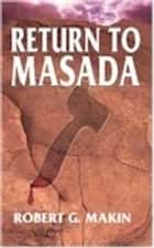 Return to Masada ebook by Makiin, Robert, D