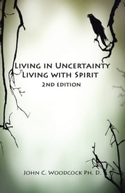 Living in Uncertainty, Living with Spirit ebook by John C. Woodcock