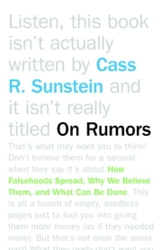 On Rumors - How Falsehoods Spread, Why We Believe Them, and What Can Be Done ebook by Cass R. Sunstein