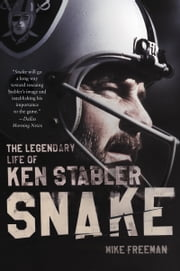 Snake - The Legendary Life of Ken Stabler ebook by Mike Freeman