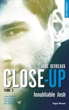 Close-up - tome 2 Inoubliable Josh ebook by Jane Devreaux