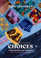 Choices A Selection of Shorts ebook by