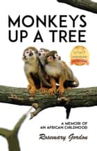 Monkeys up a Tree - A Memoir of an African Childhood ebook by Rosemary Gordon