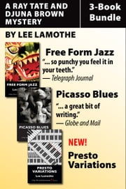 Ray Tate and Djuna Brown Mysteries 3-Book Bundle - Free Form Jazz / Picasso Blues / Presto Variations ebook by Lee Lamothe