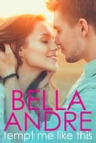 Tempt Me Like This: The Morrisons 電子書籍 by Bella Andre