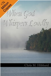 When God Whispers Loudly ebook by Chris M. Hibbard