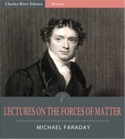 Lectures on the Forces of Matter ebook by Michael Faraday