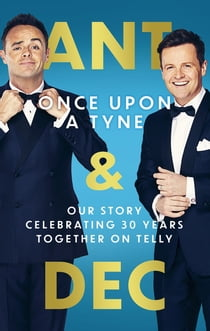 Once Upon A Tyne - Our story celebrating 30 years together on telly eBook by Anthony McPartlin, Declan Donnelly