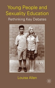 Young People and Sexuality Education - Rethinking Key Debates ebook by Dr Louisa Allen