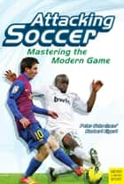 Attacking Soccer ebook by Peter Schreiner,Norbert Elgert