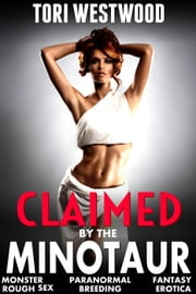 Claimed by the Minotaur (Monster Paranormal Fantasy Rough Sex Breeding Erotica) - Claimed by the Minotaur ebook by Tori Westwood