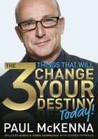 The 3 Things That Will Change Your Destiny Today! ebook by Paul McKenna