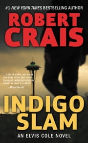 Indigo Slam - An Elvis Cole Novel ebook by Robert Crais