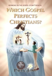 SERMONS ON THE GOSPEL OF MATTHEW (III) - WHICH GOSPEL PERFECTS CHRISTIANS? ebook by Paul C. Jong