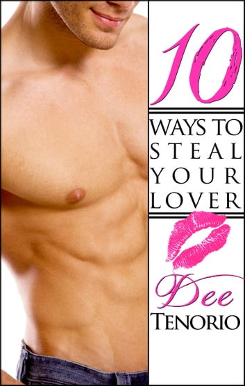 10 Ways To Steal Your Lover ebook by Dee Tenorio