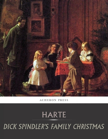 Dick Spindlers Family Christmas ebook by Bret Harte