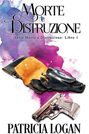 Morte e Distruzione Ebook di Patricia Logan