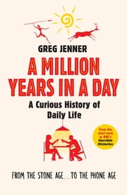 A Million Years in a Day - A Curious History of Daily Life ebook by Greg Jenner