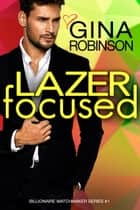 Lazer Focused - A Jet City Billionaire Romance ebook by Gina Robinson