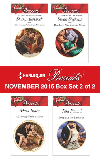 Harlequin Presents November 2015 - Box Set 2 of 2 - The Sheikh's Christmas Conquest\A Marriage Fit for a Sinner\Brazilian's Nine Months' Notice\Bought for Her Innocence ebook by Sharon Kendrick,Maya Blake,Susan Stephens,Tara Pammi
