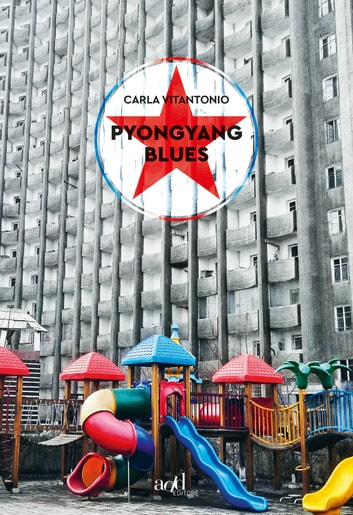 Pyongyang blues ebook by Carla Vitantonio
