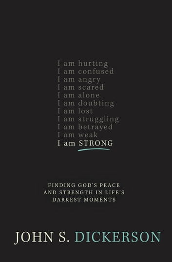 I Am Strong - Finding God's Peace and Strength in Life's Darkest Moments eBook by John S. Dickerson