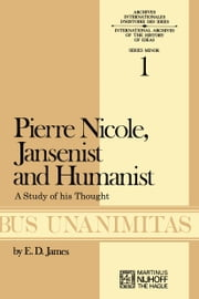 Pierre Nicole, Jansenist and Humanist - A Study of His Thought ebook by E.D. James