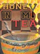 Honey In My Tea: The Substance of Intimacy ebook by Lesley