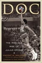 Doc - The Rise and Rise of Julius Erving ebook by Vincent Mallozzi, Dave Anderson