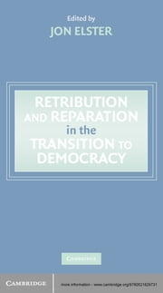 Retribution and Reparation in the Transition to Democracy ebook by Jon Elster