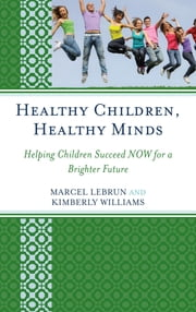Healthy Children, Healthy Minds - Helping Children Succeed NOW for a Brighter Future ebook by Marcel Lebrun,Kimberly Williams