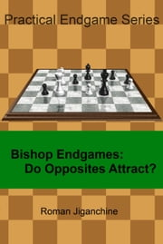 Bishop Endgames: Do Opposites Attract? ebook by Roman Jiganchine