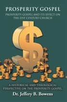 PROSPERITY GOSPEL - and it's effect on the 21st Century Church - A Historical and Theological perspective on the Prosperity Gospel ebook by DR. JEFFERY B. BOWENS