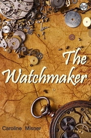 The Watchmaker ebook by Caroline Misner