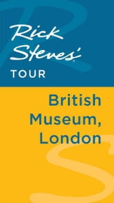 Rick Steves' Tour: British Museum, London ebook by Rick Steves,Gene Openshaw