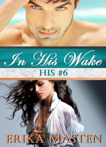 In His Wake: His #6 (A Billionaire Domination Serial) ebook by Erika Masten