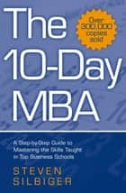 The 10-Day MBA - A step-by-step guide to mastering the skills taught in top business schools ebook by Steven Silbiger