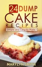 24 Dump Cake Recipes ebook by Marylyn Smith