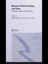 Between Understanding and Trust - The Public, Science and Technology ebook by Meinolf Dierkes,Claudia von Grote