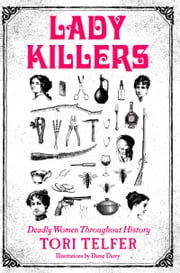 Lady Killers - Deadly Women Throughout History ebook by Tori Telfer