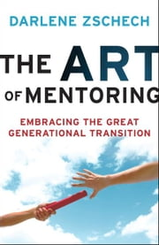 Art of Mentoring, The - Embracing the Great Generational Transition ebook by Darlene Zschech