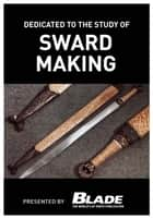 Dedicated to the Study of Sword Making: A modern bladesmith fashions swords like a master - A modern bladesmith fashions swords like a master ebook by Joe Kertzman